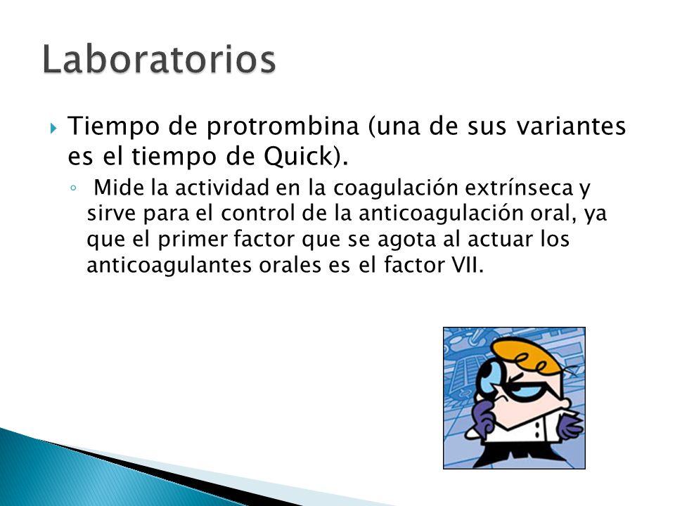Laboratorios Tiempo de protrombina (una de sus variantes es el tiempo de Quick).