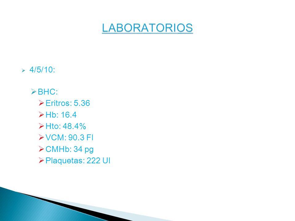LABORATORIOS 4/5/10: BHC: Eritros: 5.36 Hb: 16.4 Hto: 48.4%