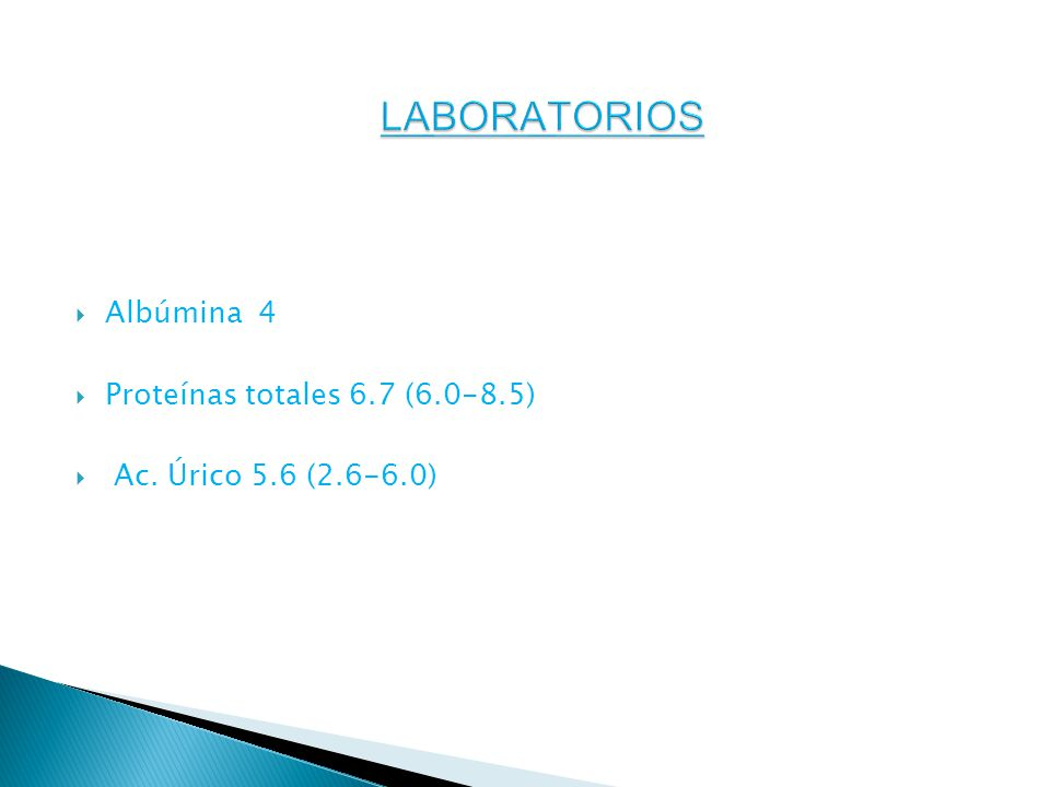 LABORATORIOS Albúmina 4 Proteínas totales 6.7 (6.0-8.5)