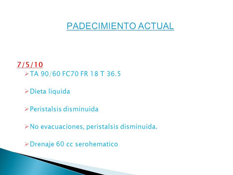 PADECIMIENTO ACTUAL 7/5/10 TA 90/60 FC70 FR 18 T 36.5 Dieta liquida