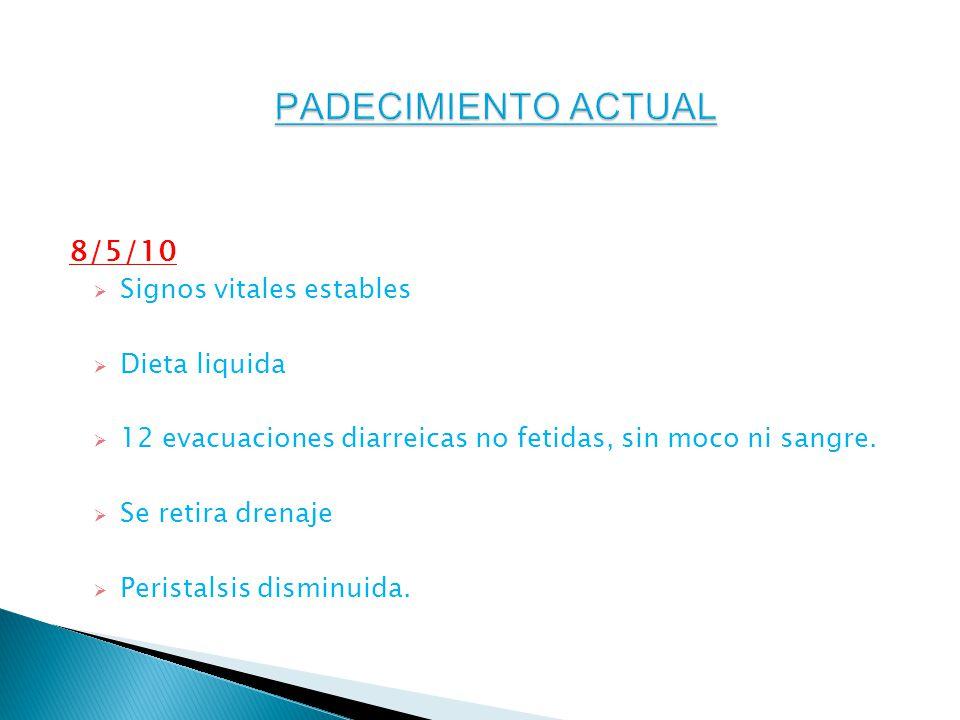 PADECIMIENTO ACTUAL 8/5/10 Signos vitales estables Dieta liquida
