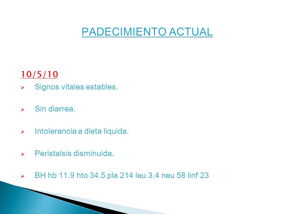 PADECIMIENTO ACTUAL 10/5/10 Signos vitales estables. Sin diarrea.