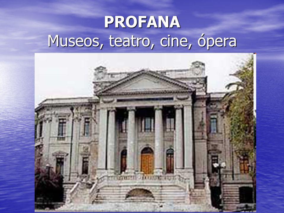 PROFANA Museos, teatro, cine, ópera