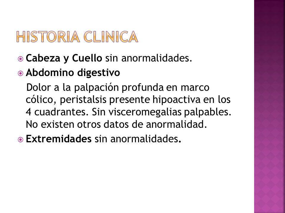 HISTORIA CLINICA Cabeza y Cuello sin anormalidades. Abdomino digestivo