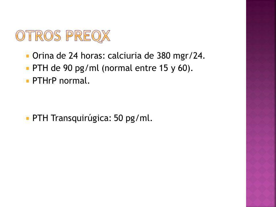 Otros preqx Orina de 24 horas: calciuria de 380 mgr/24.