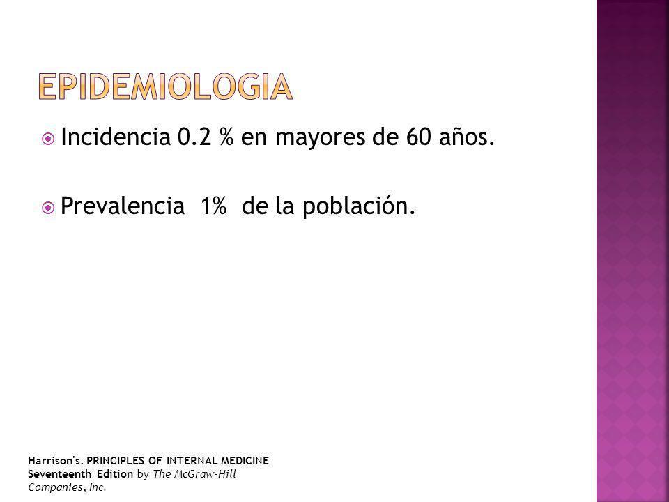 Epidemiologia Incidencia 0.2 % en mayores de 60 años.