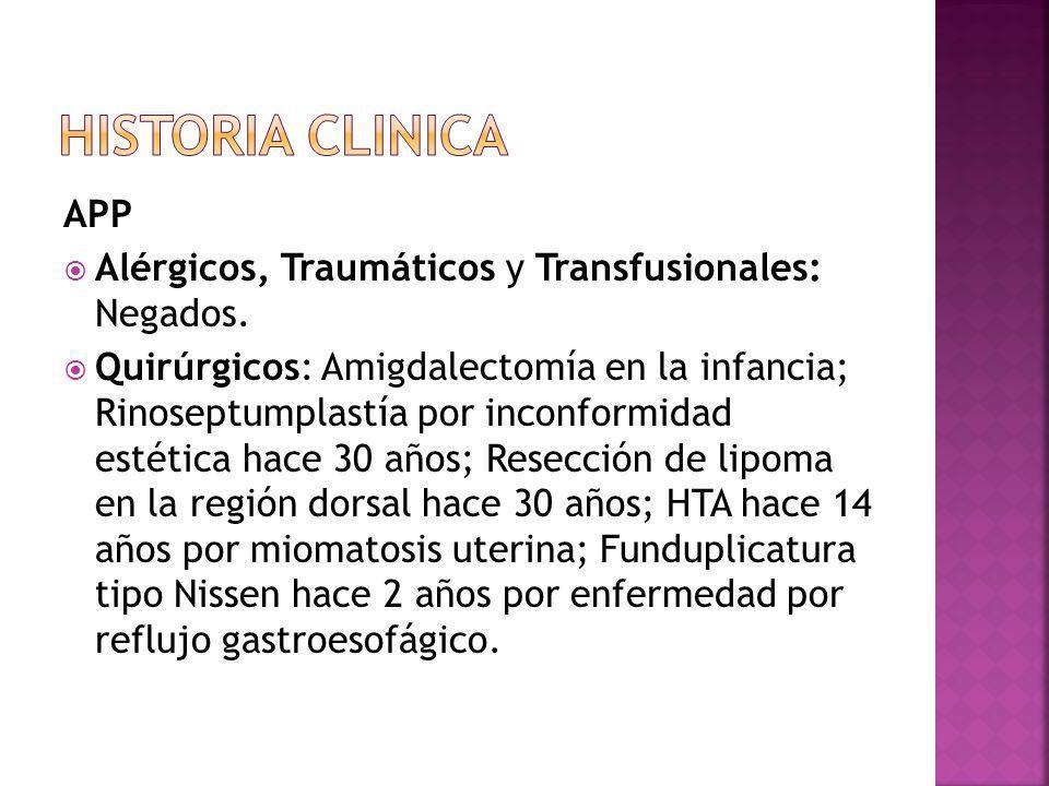 HISTORIA CLINICA APP. Alérgicos, Traumáticos y Transfusionales: Negados.