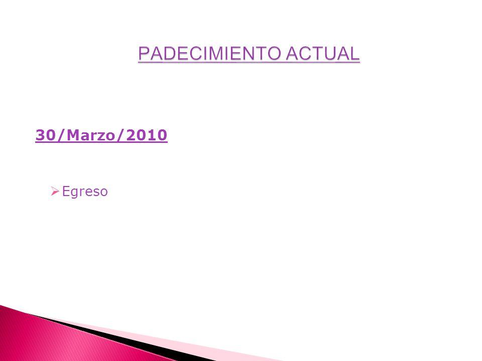 PADECIMIENTO ACTUAL 30/Marzo/2010 Egreso