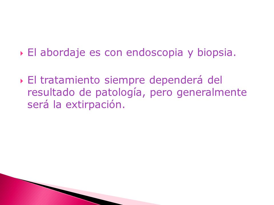 El abordaje es con endoscopia y biopsia.