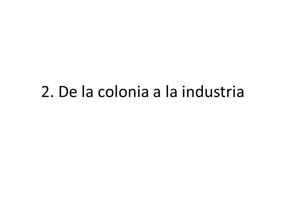 2. De la colonia a la industria