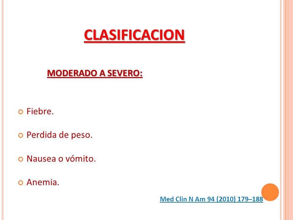 CLASIFICACION MODERADO A SEVERO: Fiebre. Perdida de peso.