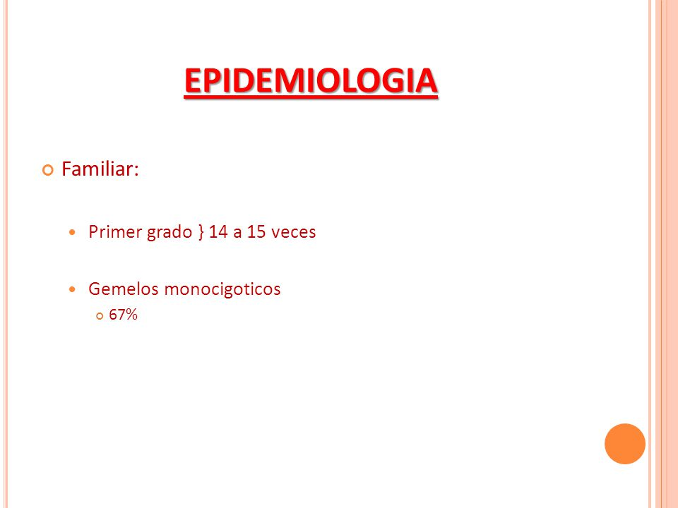 EPIDEMIOLOGIA Familiar: Primer grado } 14 a 15 veces