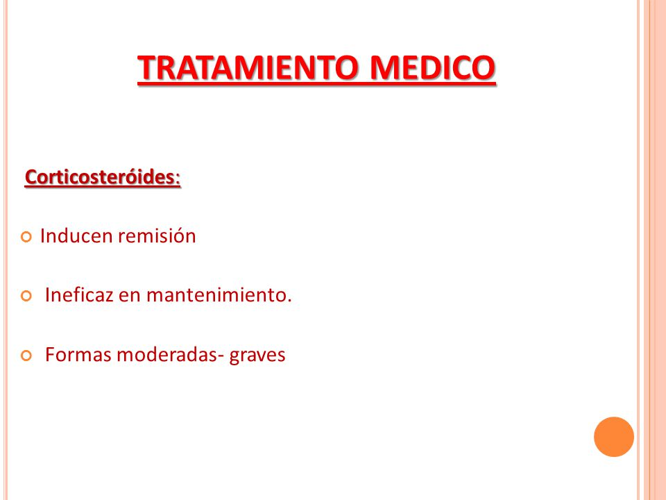 TRATAMIENTO MEDICO Corticosteróides: Inducen remisión