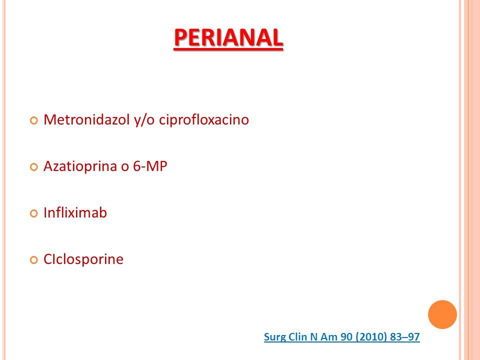 PERIANAL Metronidazol y/o ciprofloxacino Azatioprina o 6-MP Infliximab