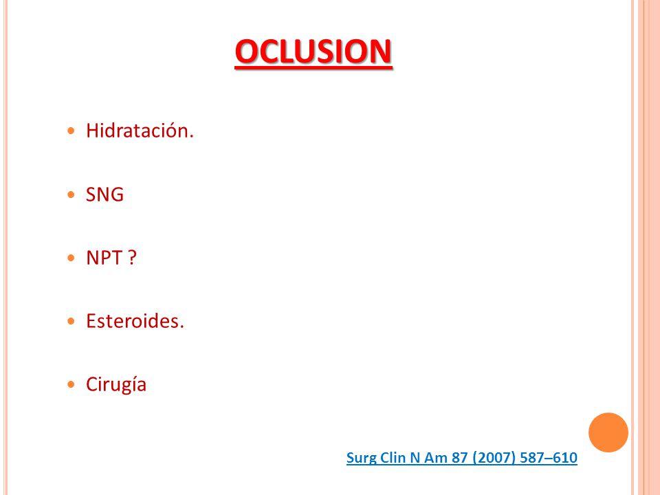 OCLUSION Hidratación. SNG NPT Esteroides. Cirugía