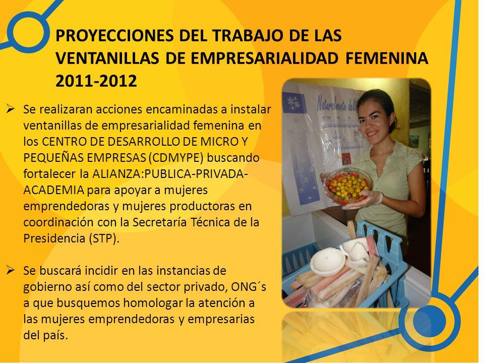 PROYECCIONES DEL TRABAJO DE LAS VENTANILLAS DE EMPRESARIALIDAD FEMENINA 2011-2012