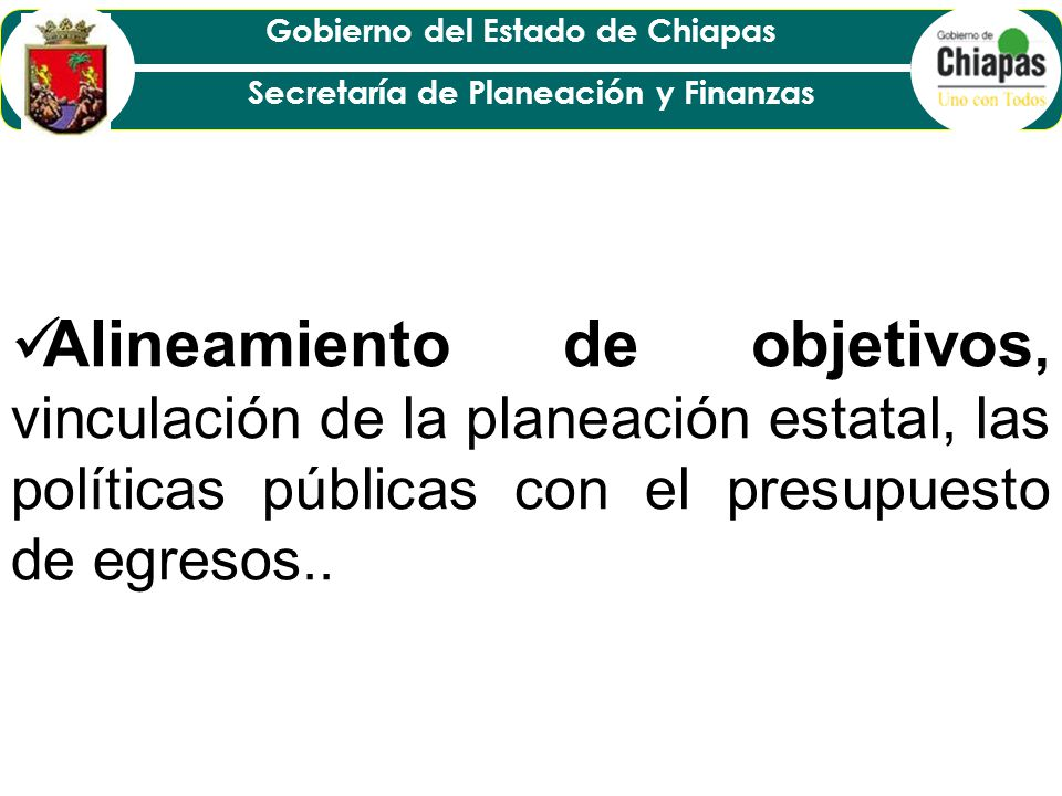 Alineamiento de objetivos, vinculación de la planeación estatal, las políticas públicas con el presupuesto de egresos..
