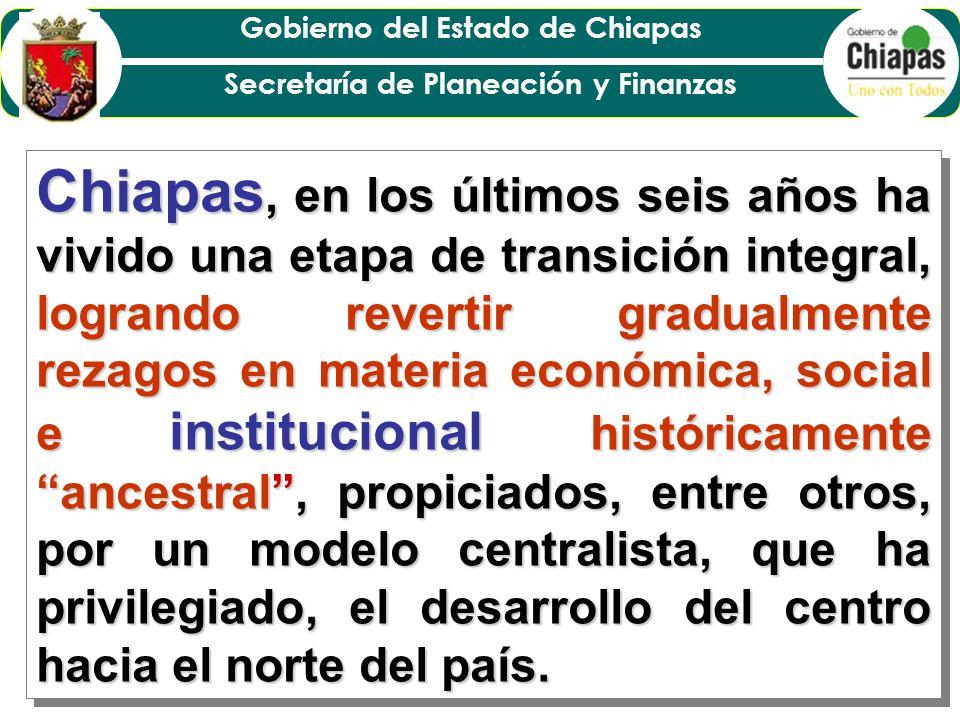 Chiapas, en los últimos seis años ha vivido una etapa de transición integral, logrando revertir gradualmente rezagos en materia económica, social e institucional históricamente ancestral , propiciados, entre otros, por un modelo centralista, que ha privilegiado, el desarrollo del centro hacia el norte del país.