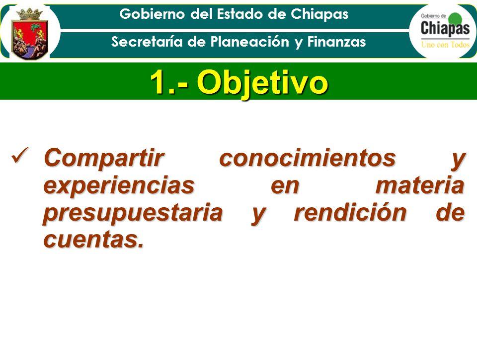 1.- Objetivo Compartir conocimientos y experiencias en materia presupuestaria y rendición de cuentas.
