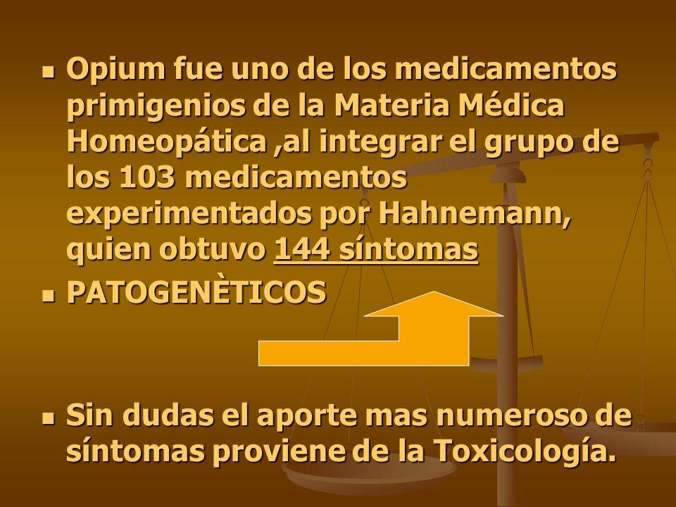 Opium fue uno de los medicamentos primigenios de la Materia Médica Homeopática ,al integrar el grupo de los 103 medicamentos experimentados por Hahnemann, quien obtuvo 144 síntomas