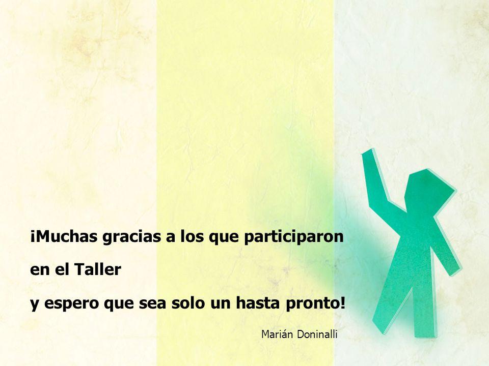 ¡Muchas gracias a los que participaron en el Taller y espero que sea solo un hasta pronto!