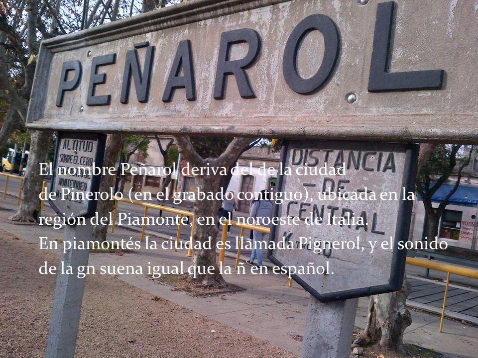 El nombre Peñarol deriva del de la ciudad de Pinerolo (en el grabado contiguo), ubicada en la región del Piamonte, en el noroeste de Italia.