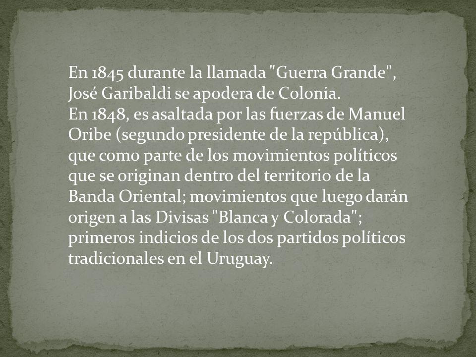 En 1845 durante la llamada Guerra Grande , José Garibaldi se apodera de Colonia.