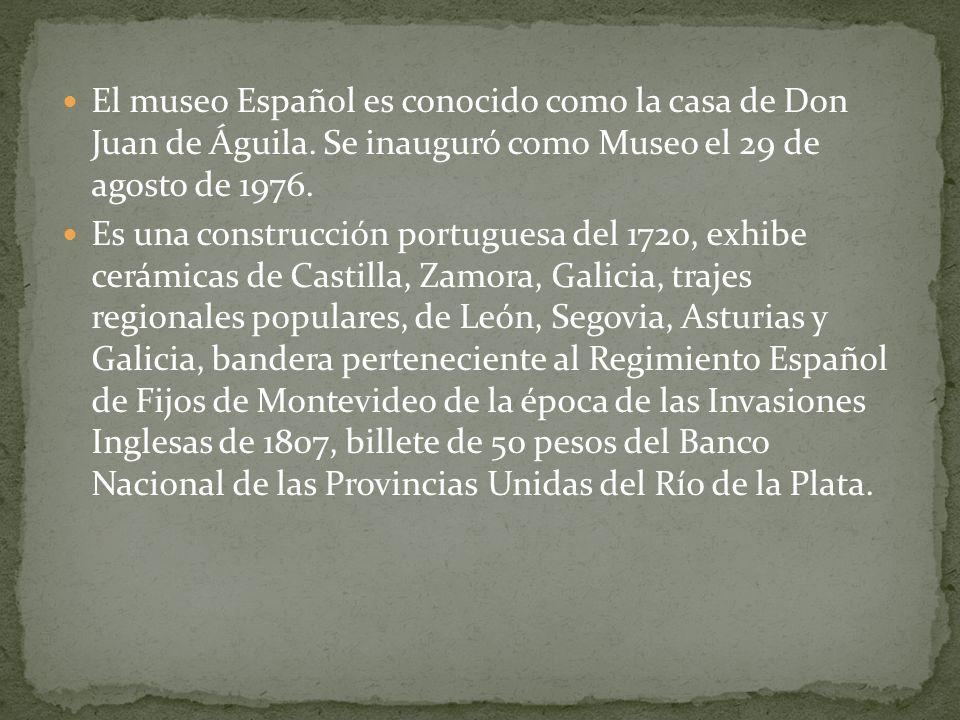 El museo Español es conocido como la casa de Don Juan de Águila