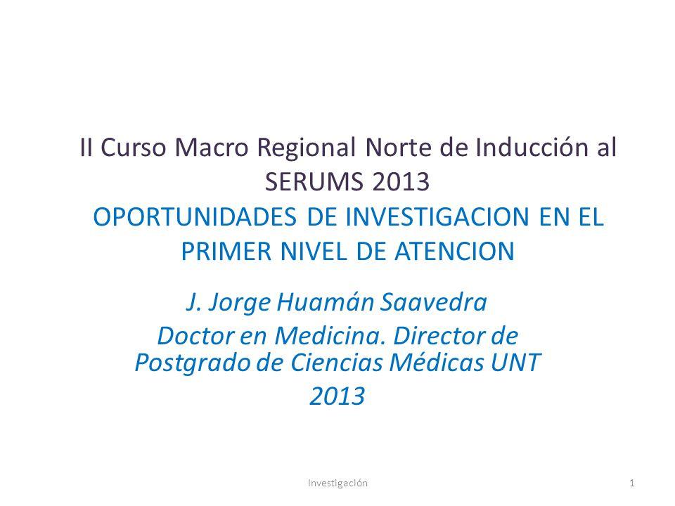 II Curso Macro Regional Norte de Inducción al SERUMS 2013 OPORTUNIDADES DE INVESTIGACION EN EL PRIMER NIVEL DE ATENCION