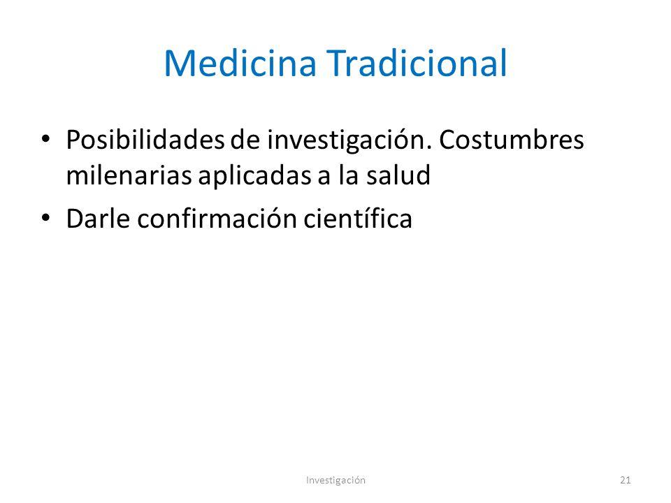 Medicina Tradicional Posibilidades de investigación. Costumbres milenarias aplicadas a la salud. Darle confirmación científica.