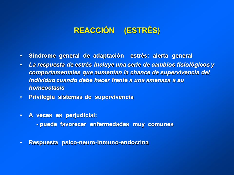 REACCIÓN (ESTRÉS) Sindrome general de adaptación estrés: alerta general.