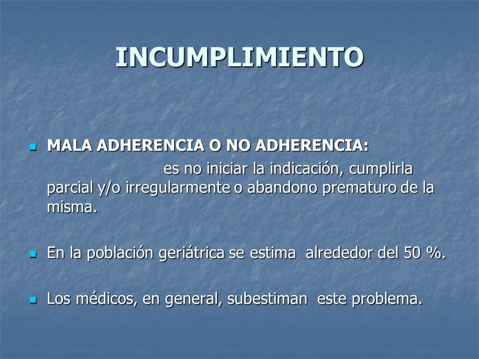 INCUMPLIMIENTO MALA ADHERENCIA O NO ADHERENCIA: