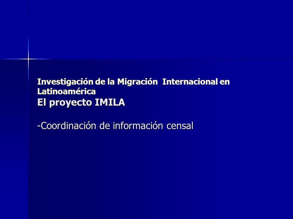 Investigación de la Migración Internacional en Latinoamérica El proyecto IMILA -Coordinación de información censal
