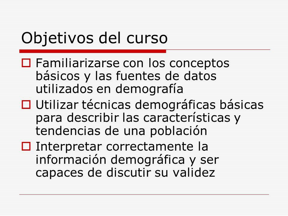 Objetivos del curso Familiarizarse con los conceptos básicos y las fuentes de datos utilizados en demografía.