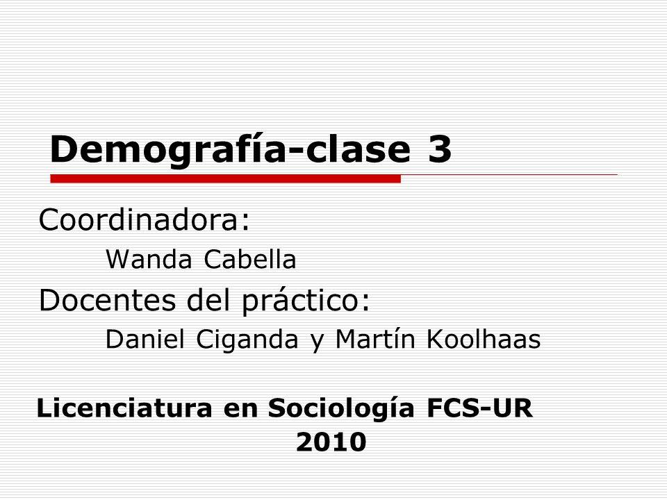 Demografía-clase 3 Coordinadora: Docentes del práctico: Wanda Cabella