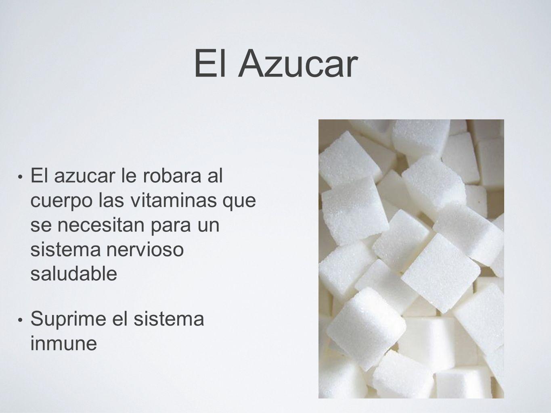 El Azucar El azucar le robara al cuerpo las vitaminas que se necesitan para un sistema nervioso saludable.