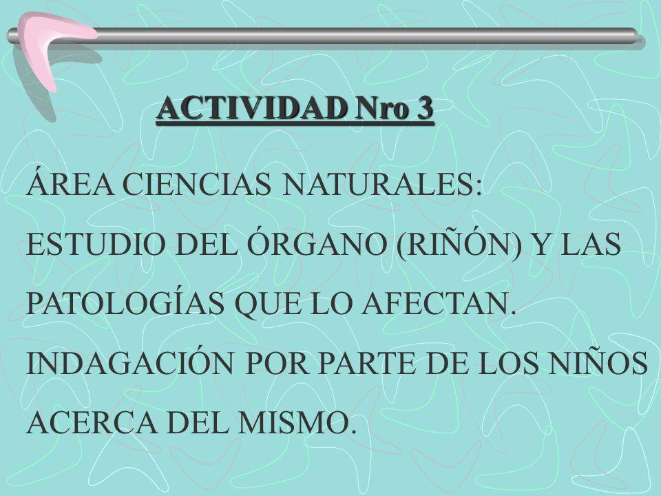ACTIVIDAD Nro 3 ÁREA CIENCIAS NATURALES: ESTUDIO DEL ÓRGANO (RIÑÓN) Y LAS. PATOLOGÍAS QUE LO AFECTAN.