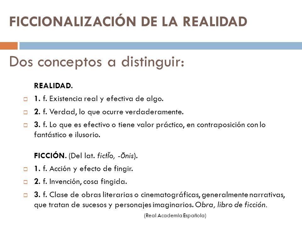 FICCIONALIZACIÓN DE LA REALIDAD Dos conceptos a distinguir: