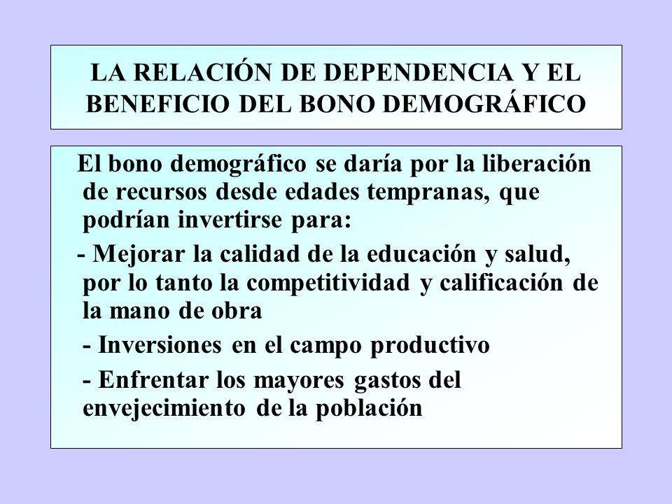 LA RELACIÓN DE DEPENDENCIA Y EL BENEFICIO DEL BONO DEMOGRÁFICO