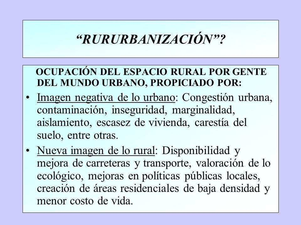 RURURBANIZACIÓN OCUPACIÓN DEL ESPACIO RURAL POR GENTE DEL MUNDO URBANO, PROPICIADO POR:
