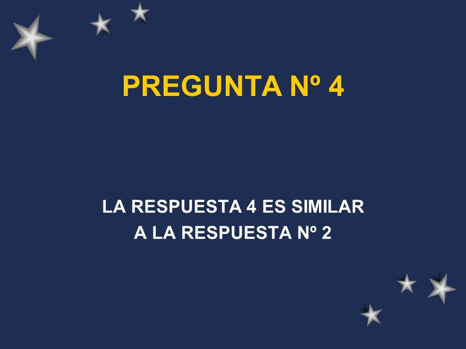 LA RESPUESTA 4 ES SIMILAR A LA RESPUESTA Nº 2