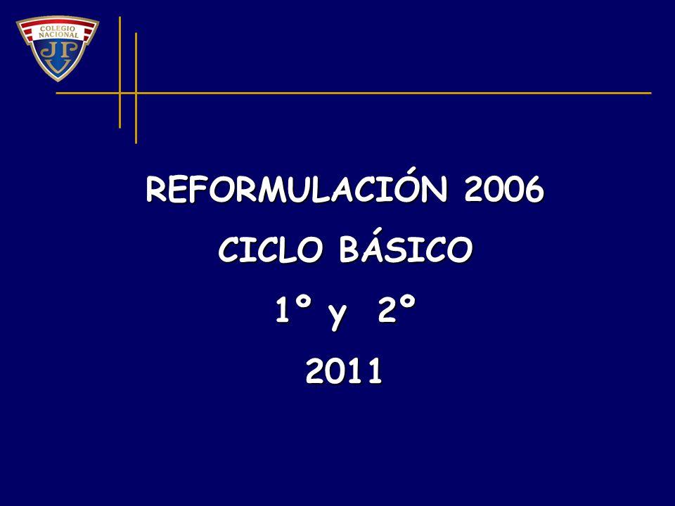 REFORMULACIÓN 2006 CICLO BÁSICO 1º y 2º 2011