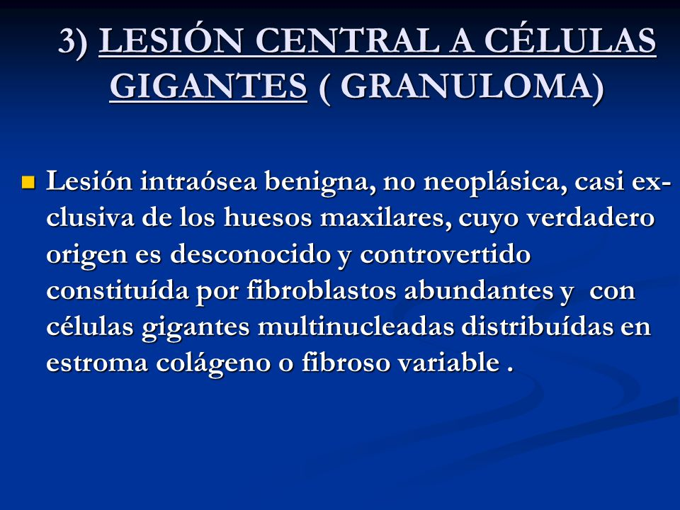 3) LESIÓN CENTRAL A CÉLULAS GIGANTES ( GRANULOMA)