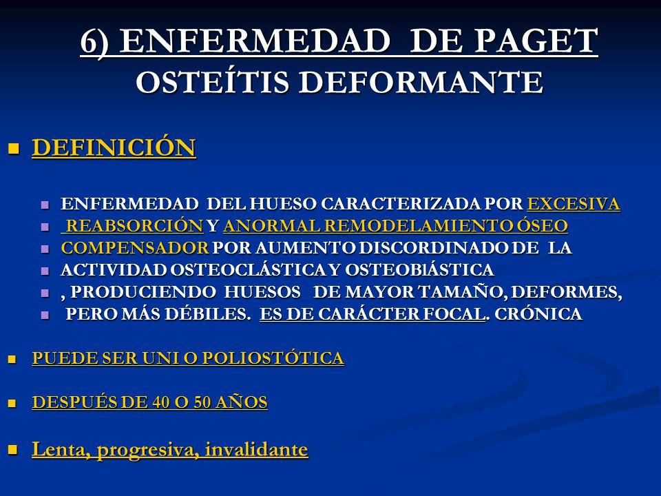 6) ENFERMEDAD DE PAGET OSTEÍTIS DEFORMANTE