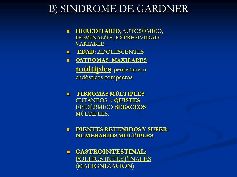 B) SINDROME DE GARDNER HEREDITARIO, AUTOSÓMICO, DOMINANTE, EXPRESIVIDAD VARIABLE. EDAD: ADOLESCENTES.