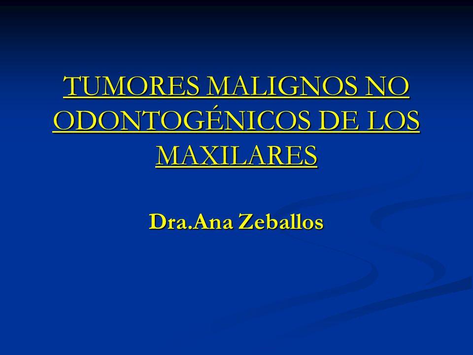 TUMORES MALIGNOS NO ODONTOGÉNICOS DE LOS MAXILARES Dra.Ana Zeballos