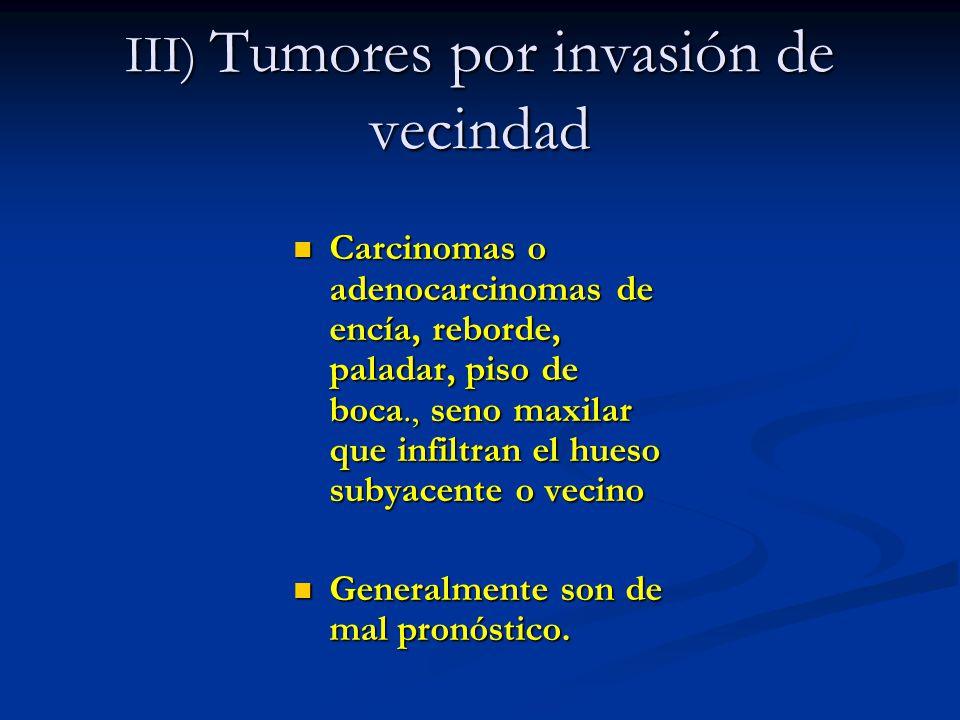 III) Tumores por invasión de vecindad