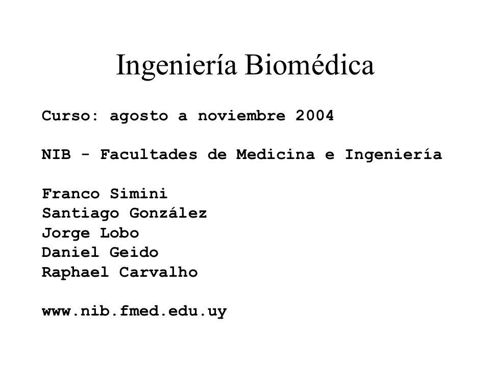 Ingeniería Biomédica Curso: agosto a noviembre 2004