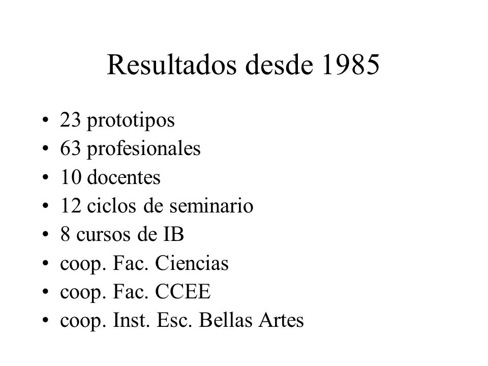 Resultados desde 1985 23 prototipos 63 profesionales 10 docentes