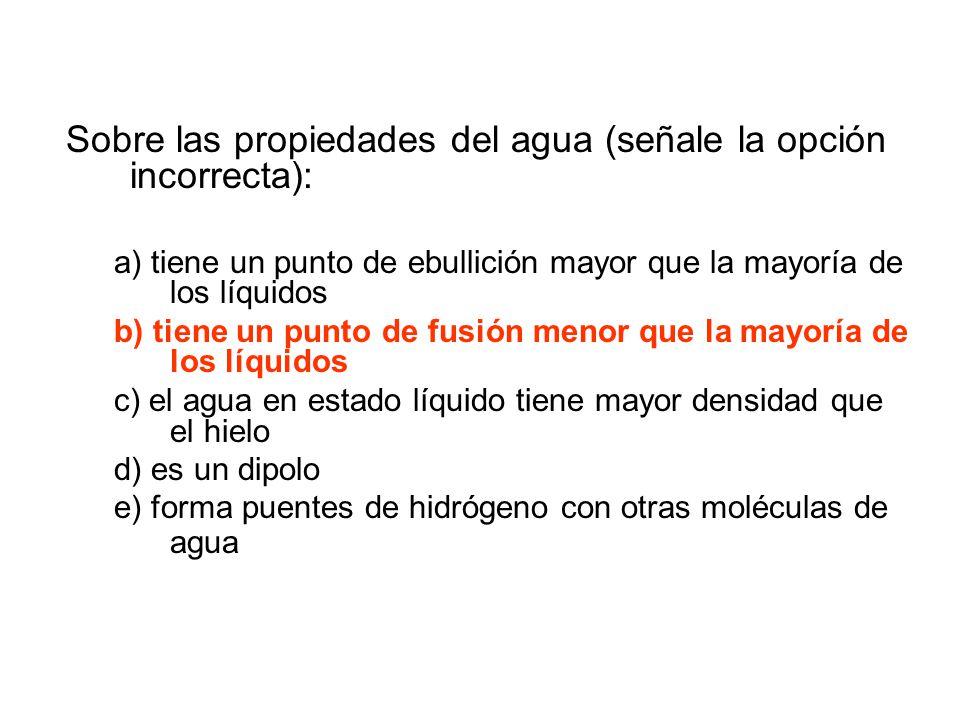 Sobre las propiedades del agua (señale la opción incorrecta):